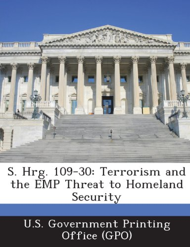 9781289374730: S. Hrg. 109-30: Terrorism and the Emp Threat to Homeland Security