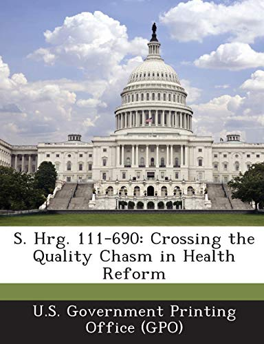 9781289374754: S. Hrg. 111-690: Crossing the Quality Chasm in Health Reform