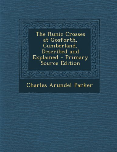 9781289379810: The Runic Crosses at Gosforth, Cumberland, Described and Explained
