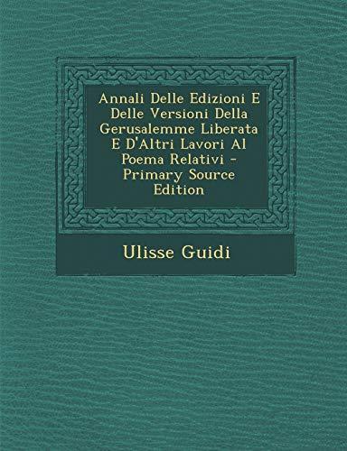 9781289380526: Annali Delle Edizioni E Delle Versioni Della Gerusalemme Liberata E D'Altri Lavori Al Poema Relativi (Italian Edition)