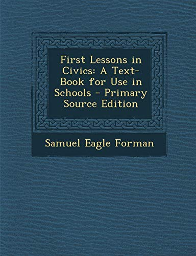 9781289381790: First Lessons in Civics: A Text-Book for Use in Schools