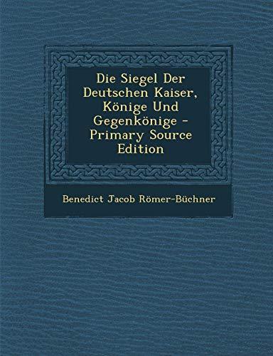 9781289388348: Die Siegel Der Deutschen Kaiser, Könige Und Gegenkönige