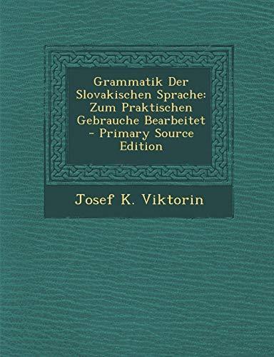 9781289390471: Grammatik Der Slovakischen Sprache: Zum Praktischen Gebrauche Bearbeitet (German Edition)