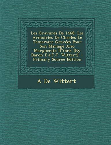 9781289395322: Les Gravures de 1468: Les Armoiries de Charles Le Temeraire Gravees Pour Son Mariage Avec Marguerite D'York [By Baron E.A.F.J. Wittert].
