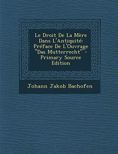 9781289399535: Le Droit de La Mere Dans L'Antiquite: Preface de L'Ouvrage Das Mutterrecht