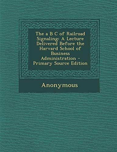 9781289400866: A B C of Railroad Signaling: A Lecture Delivered Before the Harvard School of Business Administration