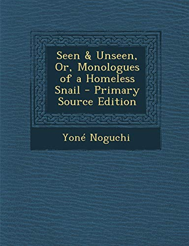 9781289404482: Seen & Unseen, Or, Monologues of a Homeless Snail