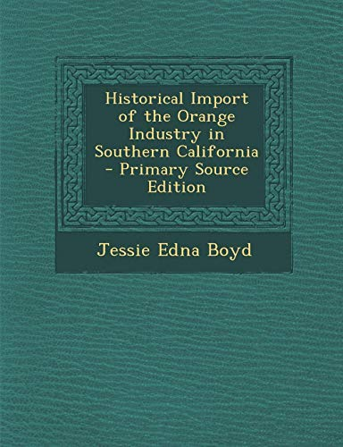 9781289406035: Historical Import of the Orange Industry in Southern California