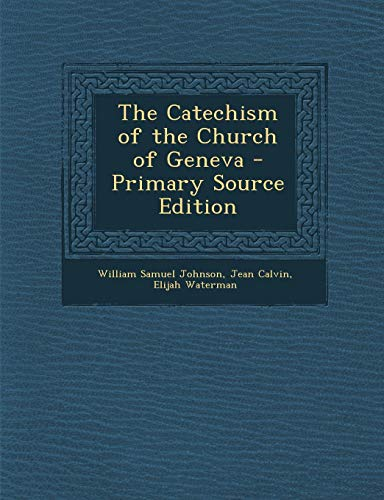 9781289408961: The Catechism of the Church of Geneva