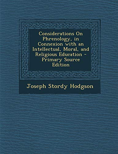 9781289415969: Considerations on Phrenology, in Connexion with an Intellectual, Moral, and Religious Education