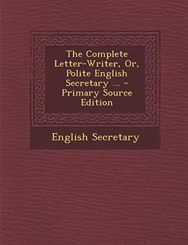 9781289418328: The Complete Letter-Writer, Or, Polite English Secretary ...
