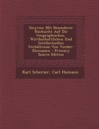 9781289431129: Smyrna: Mit Besonderer Rücksicht Auf Die Geographischen, Wirthschaftlichen Und Intellectuellen Verhältnisse Von Vorder-Kleinasien