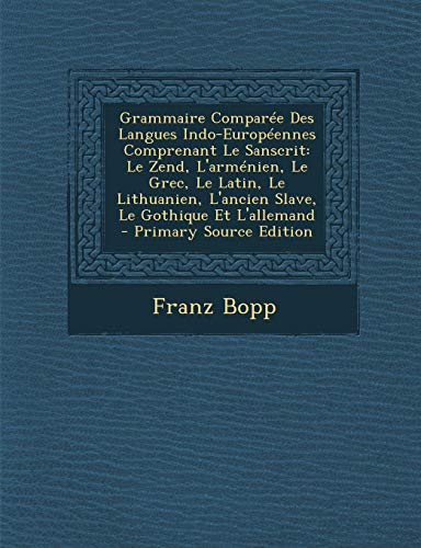 9781289431143: Grammaire Comparee Des Langues Indo-Europeennes Comprenant Le Sanscrit: Le Zend, L'Armenien, Le Grec, Le Latin, Le Lithuanien, L'Ancien Slave, Le Goth (French Edition)