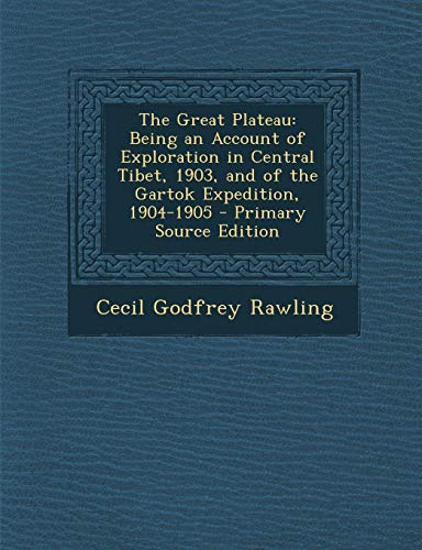 9781289433291: The Great Plateau: Being an Account of Exploration in Central Tibet, 1903, and of the Gartok Expedition, 1904-1905