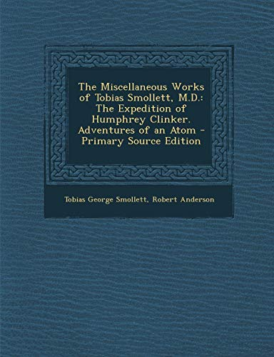 9781289435844: The Miscellaneous Works of Tobias Smollett, M.D.: The Expedition of Humphrey Clinker. Adventures of an Atom