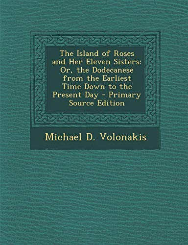 9781289436278: Island of Roses and Her Eleven Sisters: Or, the Dodecanese from the Earliest Time Down to the Present Day