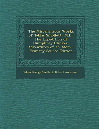 9781289437091: The Miscellaneous Works of Tobias Smollett, M.D.: The Expedition of Humphrey Clinker. Adventures of an Atom