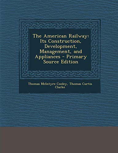 9781289446314: The American Railway: Its Construction, Development, Management, and Appliances