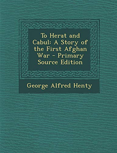 9781289448929: To Herat and Cabul: A Story of the First Afghan War
