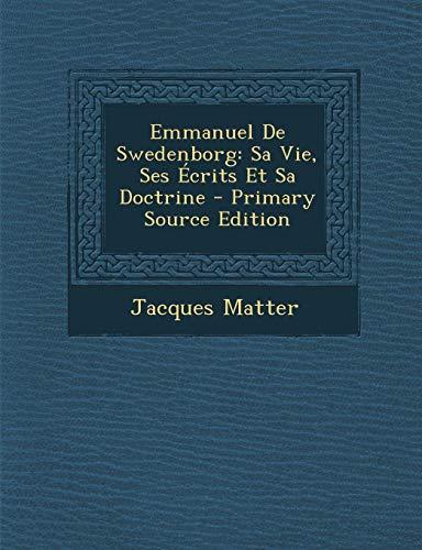 9781289450397: Emmanuel De Swedenborg: Sa Vie, Ses Écrits Et Sa Doctrine (French Edition)