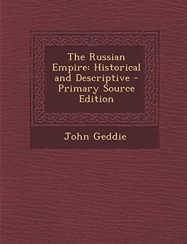 9781289451028: The Russian Empire: Historical and Descriptive