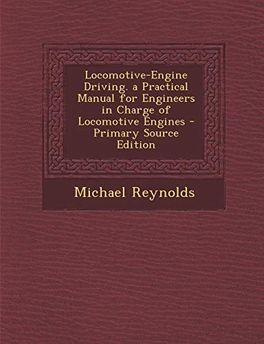 9781289453206: Locomotive-Engine Driving. a Practical Manual for Engineers in Charge of Locomotive Engines