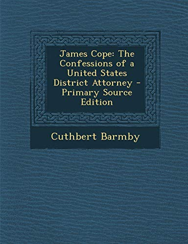 9781289454159: James Cope: The Confessions of a United States District Attorney