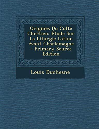 9781289458065: Origines Du Culte Chretien: Etude Sur La Liturgie Latine Avant Charlemagne