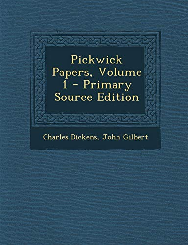 9781289459079: Pickwick Papers, Volume 1