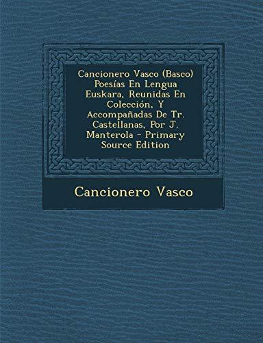 9781289463021: Cancionero Vasco (Basco) Poesías En Lengua Euskara, Reunidas En Colección, Y Accompañadas De Tr. Castellanas, Por J. Manterola (Spanish Edition)