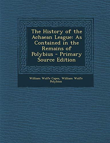 9781289470647: The History of the Achaean League: As Contained in the Remains of Polybius (Ancient Greek Edition)