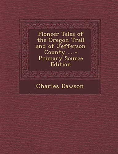 9781289474782: Pioneer Tales of the Oregon Trail and of Jefferson County ...