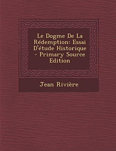 9781289475796: Le Dogme de La Redemption: Essai D'Etude Historique