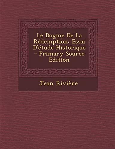 9781289475796: Le Dogme de La Redemption: Essai D'Etude Historique (French Edition)