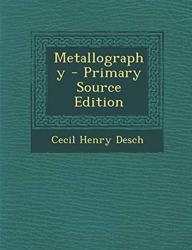 Metallography (Paperback): Cecil Henry Desch