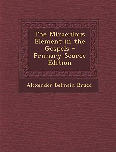 9781289477707: The Miraculous Element in the Gospels - Primary Source Edition