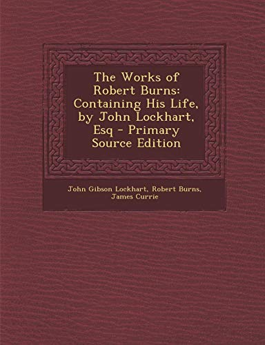 9781289478391: Works of Robert Burns: Containing His Life, by John Lockhart, Esq