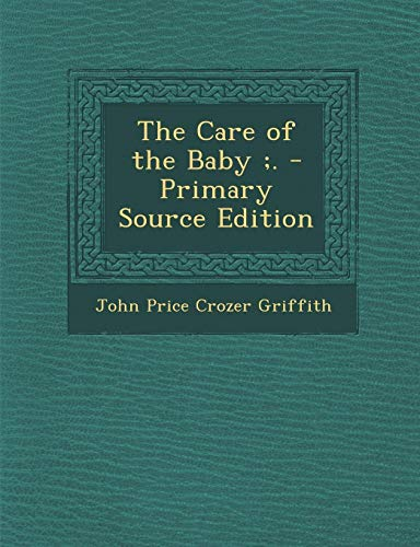9781289478872: Care of the Baby;.