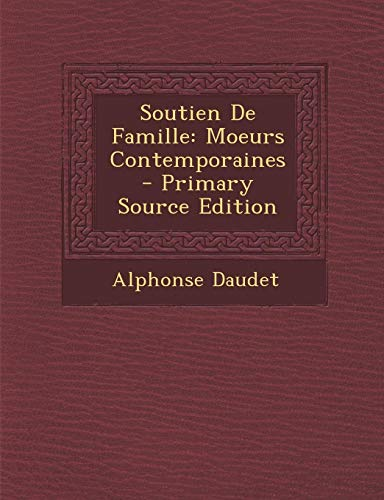 9781289479336: Soutien De Famille: Moeurs Contemporaines (French Edition)