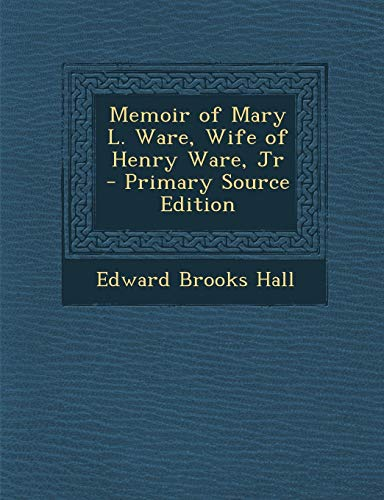 9781289480127: Memoir of Mary L. Ware, Wife of Henry Ware, Jr