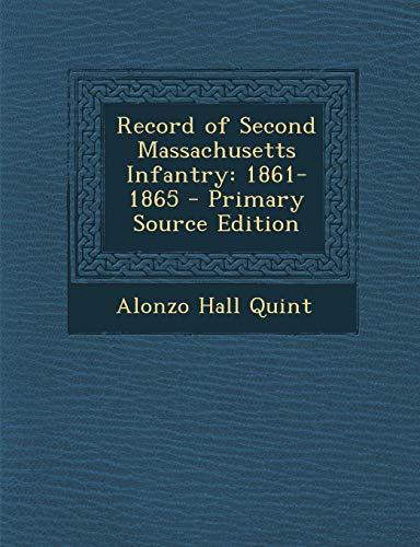 9781289480424: Record of Second Massachusetts Infantry: 1861-1865 - Primary Source Edition