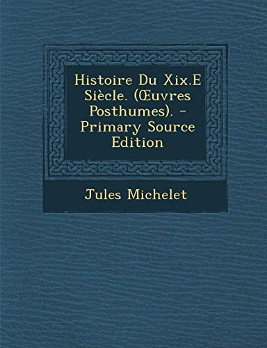 9781289480943: Histoire Du XIX.E Siecle. ( Uvres Posthumes). (French Edition)