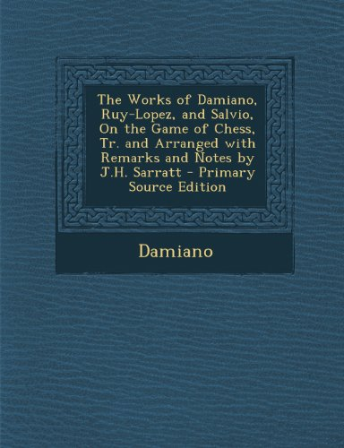 9781289485689: The Works of Damiano, Ruy-Lopez, and Salvio, on the Game of Chess, Tr. and Arranged with Remarks and Notes by J.H. Sarratt