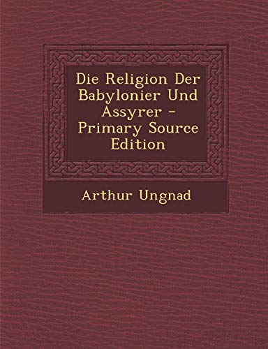 9781289492908: Die Religion Der Babylonier Und Assyrer