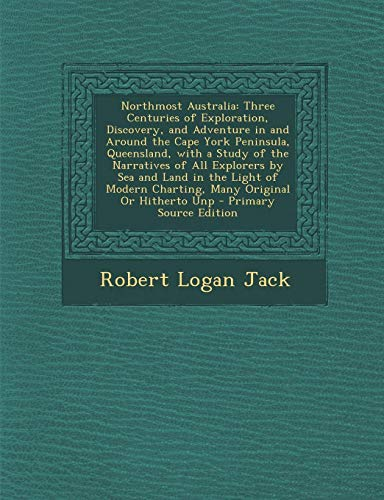 9781289494148: Northmost Australia: Three Centuries of Exploration, Discovery, and Adventure in and Around the Cape York Peninsula, Queensland, with a Stu