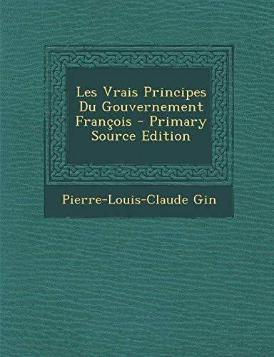 9781289497712: Les Vrais Principes Du Gouvernement Francois