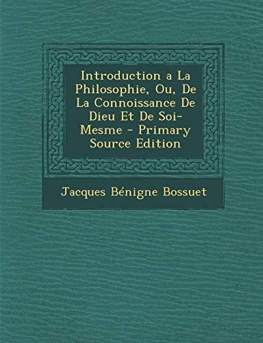 9781289497934: Introduction a la Philosophie, Ou, de La Connoissance de Dieu Et de Soi-Mesme (French Edition)