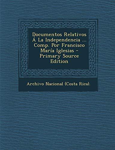 9781289498115: Documentos Relativos Á La Independencia Comp. Por Francisco María Iglesias