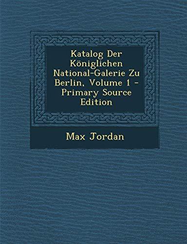 9781289499693: Katalog Der Königlichen National-Galerie Zu Berlin, Volume 1 (German Edition)