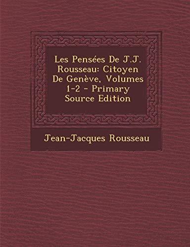 9781289502607: Les Pensées De J.J. Rousseau: Citoyen De Genève, Volumes 1-2